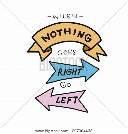 When Nothing Goes Right Go Left Word Lettering Illustration Doodle Style