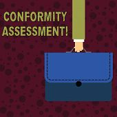 Conceptual hand writing showing Conformity Assessment. Business photo text Evaluation verification and assurance of conforanalysisce Businessman Carrying Colorful Briefcase Portfolio Applique. poster