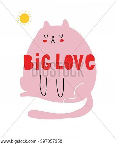 Cute Hand Drawn Kitty Vector Illustration Ideal For Card, Wall Art. Big Love. Funny Pink Cat Isolate