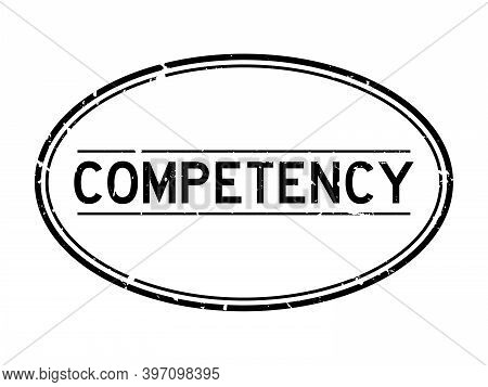 Grunge Black Competency Word Oval Rubber Seal Stamp On White Background