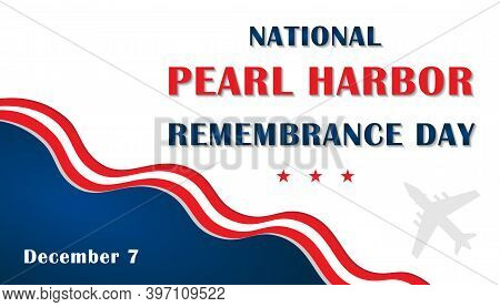 Pearl Harbor Remembrance Day National Memorial Day On December 7th. Holiday Concept, Template For Ba