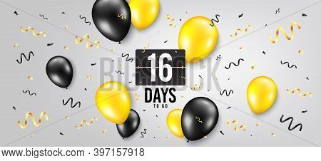 Sixteen Days Left Icon. Countdown Scoreboard Timer. Balloon Confetti Background. 16 Days To Go Sign.