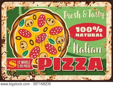 Pizza And Pizzeria, Italian Metal Plate Rusty Menu, Vector Retro Poster. Fast Food Pizza Restaurant