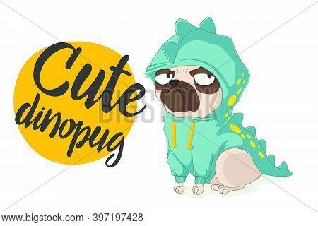 Cute Pug Dog Wearing Funny Dinosaurs Costume. Vector Hand Drawn Cartoons Illustration With Slogan. I