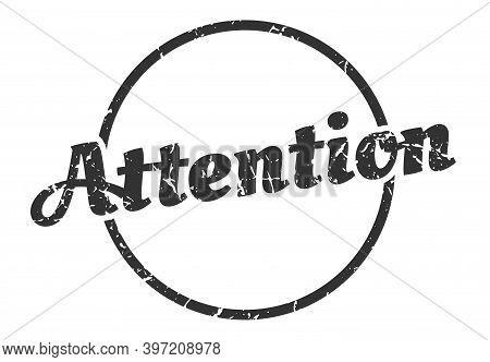 Attention Sign. Attention Round Vintage Grunge Stamp. Attention