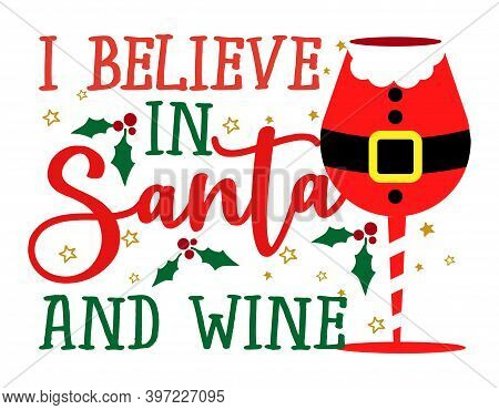I Believe In Santa And Wine - Santa Colored Wine Glass. Red Wine Bottle Decorated Santa Claus Costum