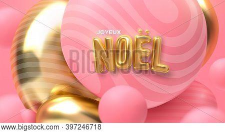 Joyeux Noel. Vector Holiday Illustration. Festive Decoration Of Golden Realistic 3d Sign. Art Instal