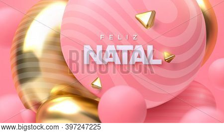 Feliz Natal. Merry Christmas. Vector Holiday 3d Illustration. Festive Decoration. Paper Letters With