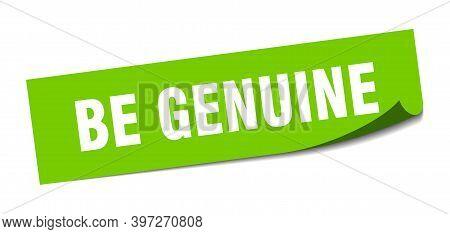 Be Genuine Sticker. Be Genuine Square Sign. Be Genuine. Peeler
