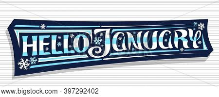 Vector Banner Hello January, Dark Isolated Sign With Unique Curly Calligraphic Font, Decorative Snow