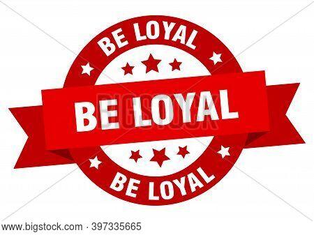 Be Loyal Ribbon. Be Loyal Round Red Sign. Be Loyal
