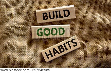 Time To Build Good Habits. Wooden Blocks With Words 'build Good Habits'. Beautiful Canvas Background