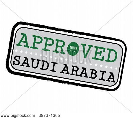 Vector Stamp Of Approved Logo With Saudi Arabia Flag In The Shape Of O And Text Saudi Arabia. Grunge
