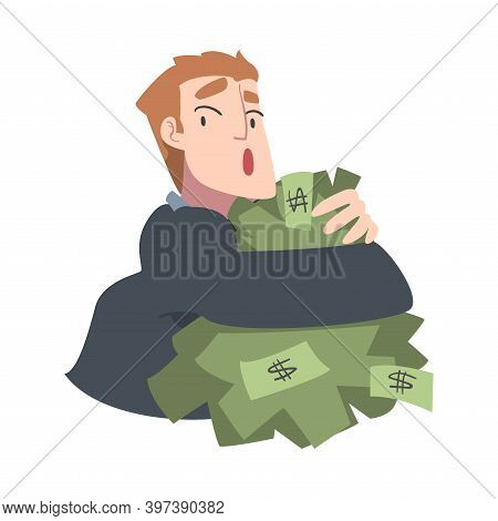 Rich Greedy Businessman Hugging Big Pile Of Money, Wealthy Person, Millionaire Character, Financial