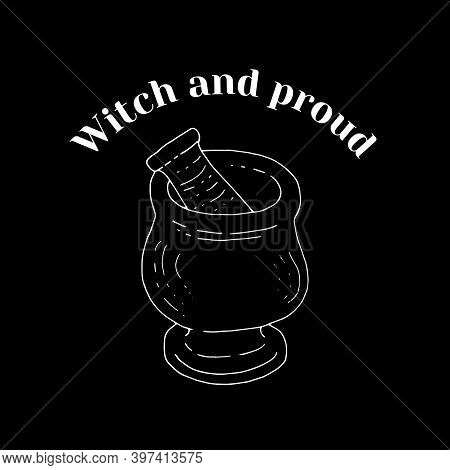 White Line Art Witchcraft And Magic Print With Mortar And Text Witch And Proud On A Black Background