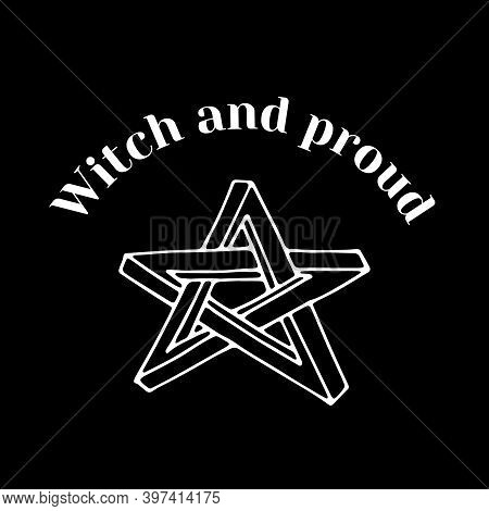 White Line Art Witchcraft And Magic Print With Pentacle And Text Witch And Proud On A Black Backgrou