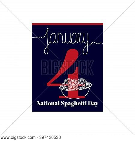Calendar Sheet, Vector Illustration On The Theme Of National Spaghetti Day On January 4. Decorated W