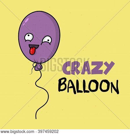 Funny Cartoon Crazy Balloon. Party Store Mascot. Design For Print, Emblem, T-shirt, Party Decoration