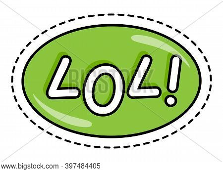 Oval With Lol Fashion Patch Message. Green Bubble With Text Laughing Out Loud Vector Illustration. I