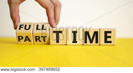 Full Or Part Time. Hand Is Turning Cubes And Changes The Word 'full-time' To 'part-time' Or Vice Ver