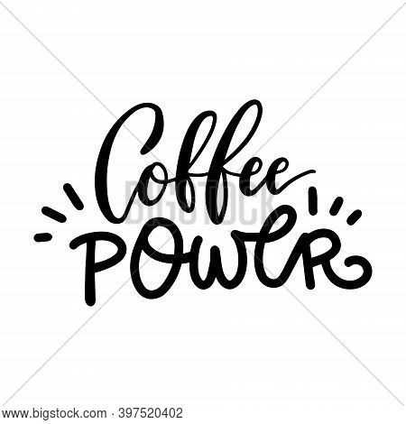 Coffee Power - Hand Written Lettering. Funny Creative Phrase For Social Media Post, Tee Shirt, Mug P