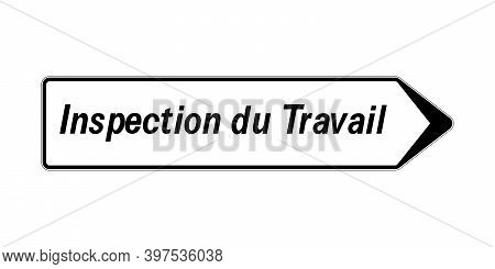 Road Sign With Text Labour Inspection Called Inspection Du Travail In French Language