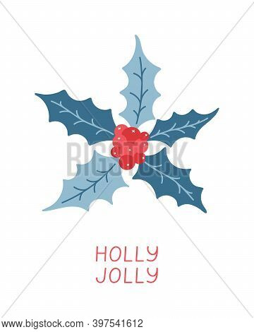 Christmas Greeting Card. Holly Leaves And Berries On White Background. Traditional Xmas Winter Festi