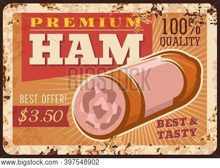 Premium Ham Rusty Metal Plate, Vector Sausage Gourmet Meal Vintage Rust Tin Sign. Retro Poster, Butc