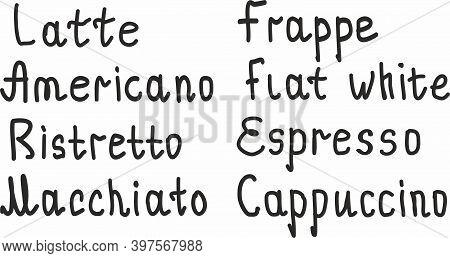 Hand Drawn Lettering. Words: Americano, Cappuccino, Espresso, Latte, Macchiato, Ristretto Frappe Fla