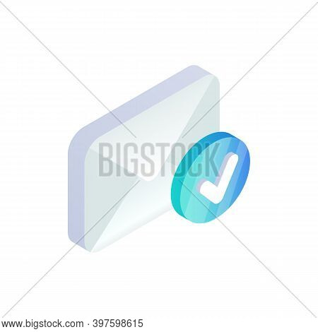 Email With Yes Check Mark, Confirmation Message Isometric Icon, Verification E-mail Message Concept.