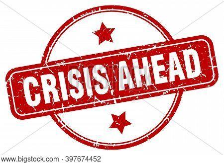 Crisis Ahead Grunge Stamp. Crisis Ahead Round Vintage Stamp