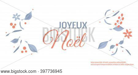 Joyeux Noel, Merry Christmas In French, Decor Small Image Of Natural Bushes, Berries, Leaves In Prov