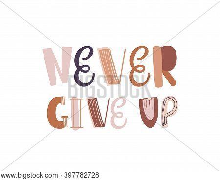 Never Give Up Colorful Lettering Vector Illustration. Decorative Inspirational Inscription Or Motiva