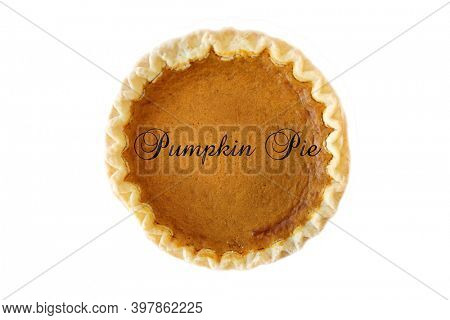 Pumpkin Pie. Fresh Baked Pumpkin Pie with Pumpkin Pie text across the front. Isolated on white. Clipping Path. Room for text.