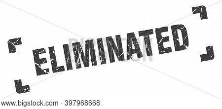Eliminated Stamp. Square Grunge Sign Isolated On White Background