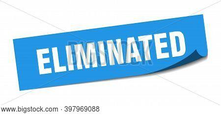 Eliminated Sticker. Eliminated Square Sign. Eliminated. Peeler
