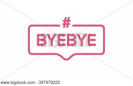 Goodbye Text Hashtag Vector Element Word. Byebye Symbol Illustration Bye Quote
