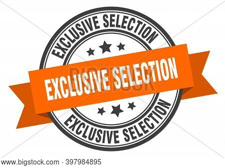 Exclusive Selection Label. Exclusive Selectionround Band Sign. Exclusive Selection Stamp