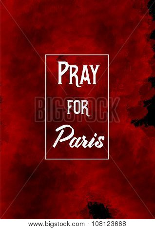 Pray for Paris 13 November 2015. Red watercolor effect on black background poster