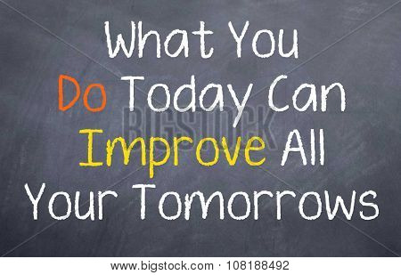What You Do Today Can Improve...