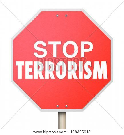 Stop Terrorism word on red sign to illustrate a fight for the end of religious fundamentalism and violence