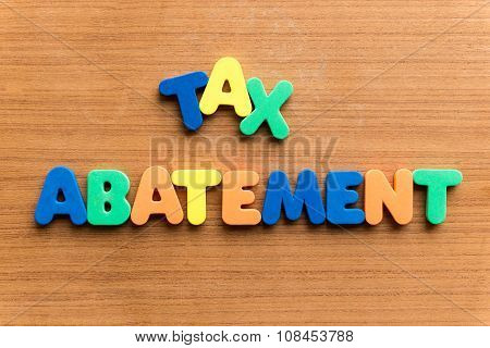 tax abatement colorful word on the wooden background poster