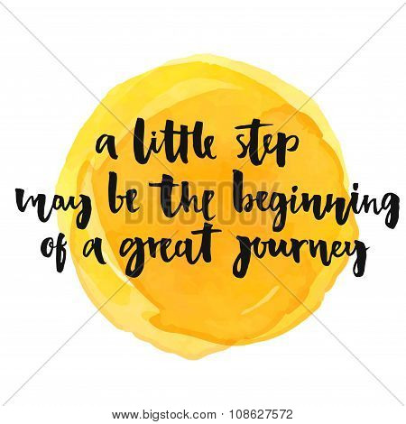 A little step may be the beginning of a great journey. Inspirational quote, positive saying.  Modern calligraphy text, handwritten with brush and black ink on yellow watercolor stain poster