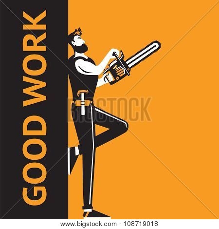 Lumberjack man with a saw leaning on good work sign poster