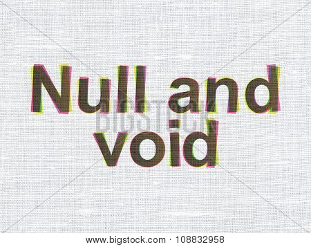 Law concept: Null And Void on fabric texture background