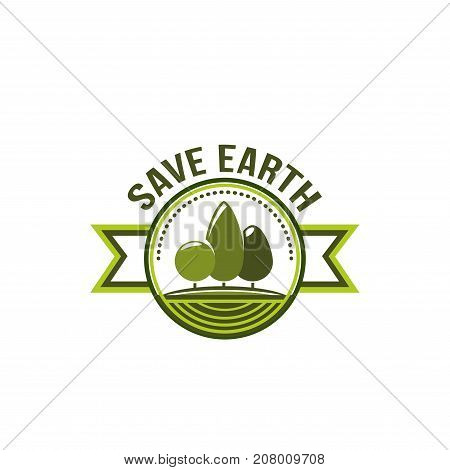 Save earth ecology and green environment icon for eco association or company template. Vector isolated circle badge and ribbon of green garden and nature landscape of parkland square or forest trees