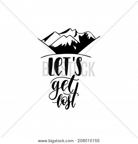 Let Us Get Lost hand lettering poster. Vector travel label template with hand drawn mountains illustration. Touristic emblem design.