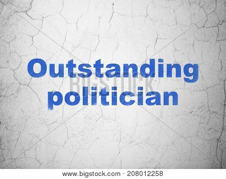 Politics concept: Blue Outstanding Politician on textured concrete wall background