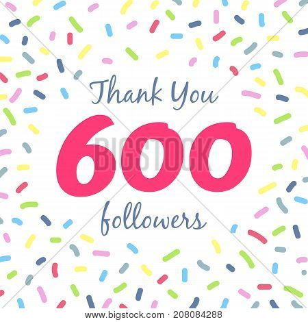 Thank you 600 followers network post. Vector digital illustration. Celebration of six hundreds subscribers