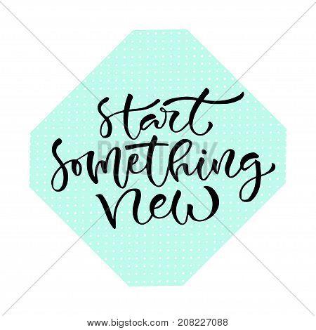 Start something new. Handwritten Christmas greeting card design. New year icon. Calligraphic vector illustration